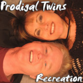 Prodigal Twins - Recreation